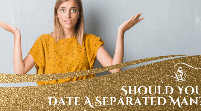 should-you-date-a-separated-man