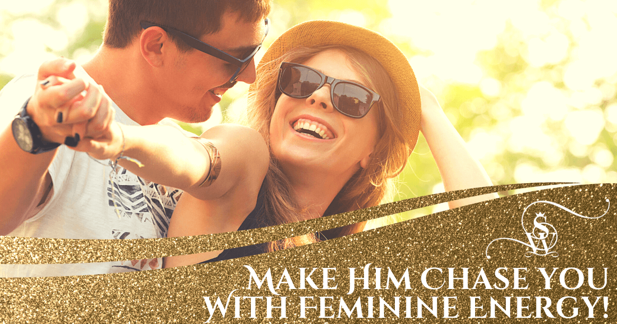 Use Feminine Energy To Make Him Chase You